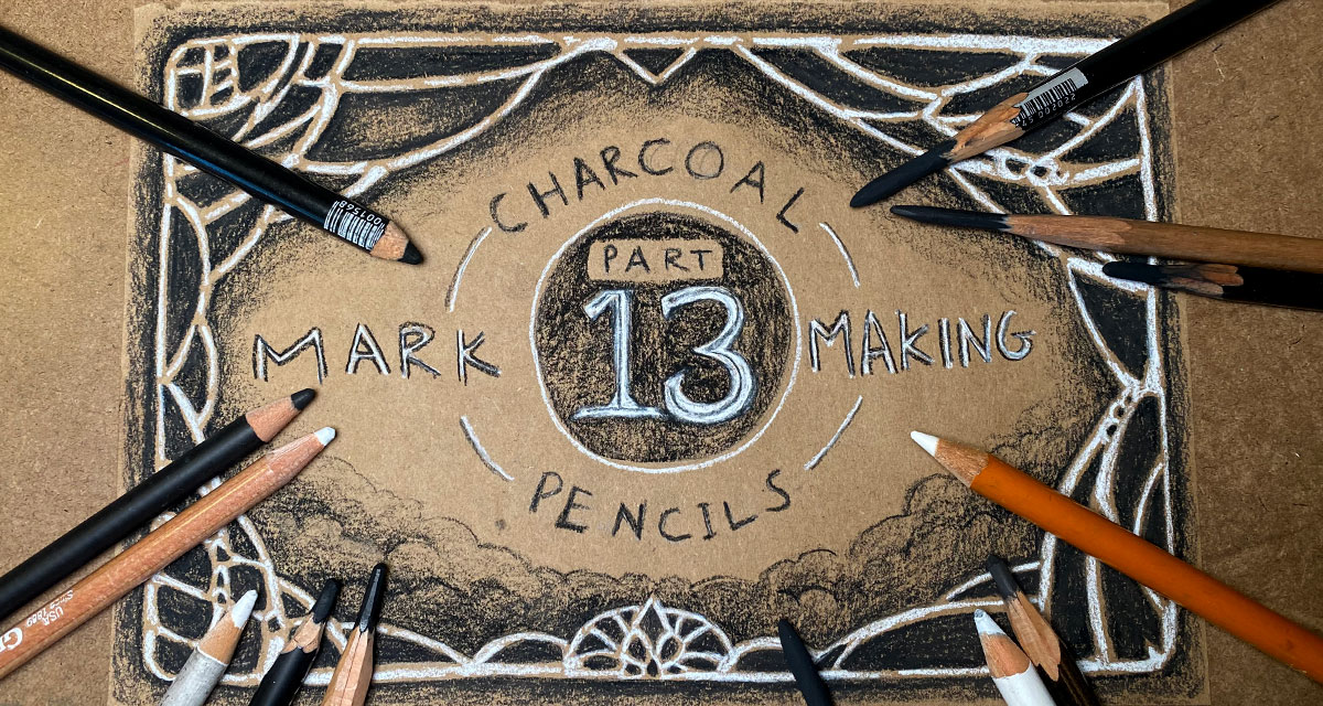 Mark Making Part 13: Charcoal Pencils title card, with charcoal pencils in a flat lay photo around a rough filigree black and white drawing